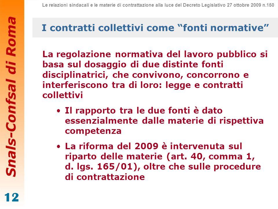 12 I contratti collettivi come fonti normative La regolazione normativa del lavoro pubblico si basa sul dosaggio di due distinte fonti disciplinatrici