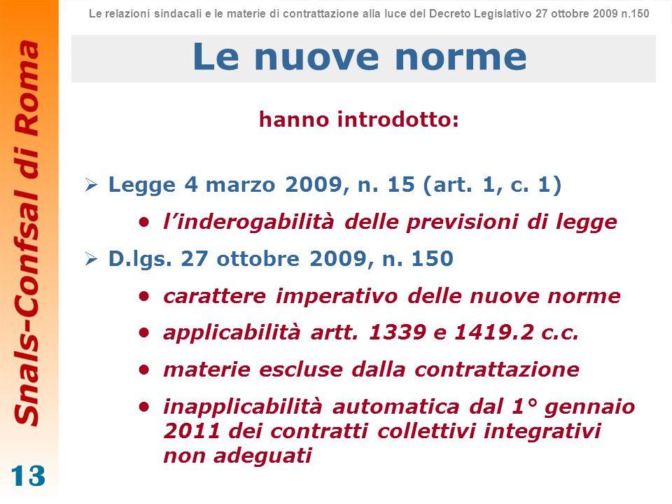 13 Le nuove norme hanno introdotto: Legge 4 marzo 2009, n. 15 (art. 1, c. 1) linderogabilità delle previsioni di legge D.lgs. 27 ottobre 2009, n. 150