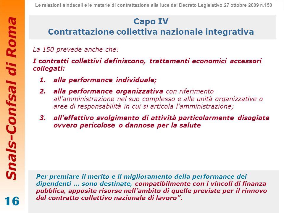 16 La 150 prevede anche che: I contratti collettivi definiscono, trattamenti economici accessori collegati: 1.alla performance individuale; 2.alla per