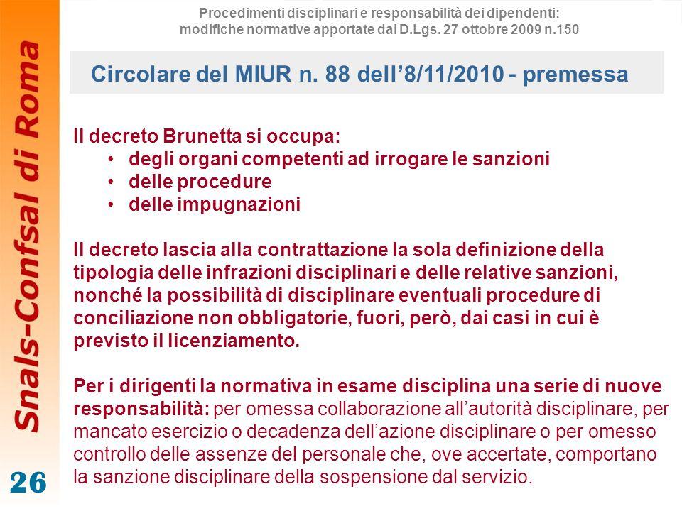 26 Il decreto Brunetta si occupa: degli organi competenti ad irrogare le sanzioni delle procedure delle impugnazioni Il decreto lascia alla contrattaz