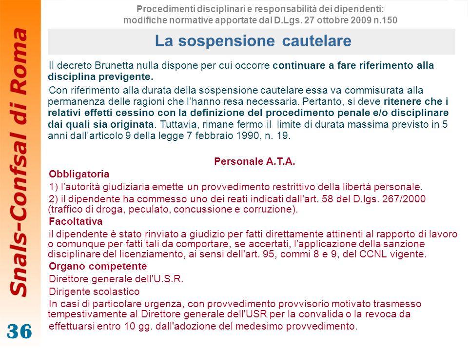 36 Il decreto Brunetta nulla dispone per cui occorre continuare a fare riferimento alla disciplina previgente. Con riferimento alla durata della sospe