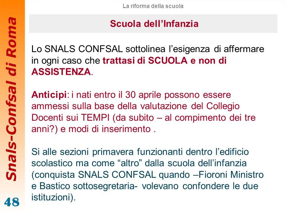 48 La riforma della scuola Lo SNALS CONFSAL sottolinea lesigenza di affermare in ogni caso che trattasi di SCUOLA e non di ASSISTENZA. Anticipi: i nat
