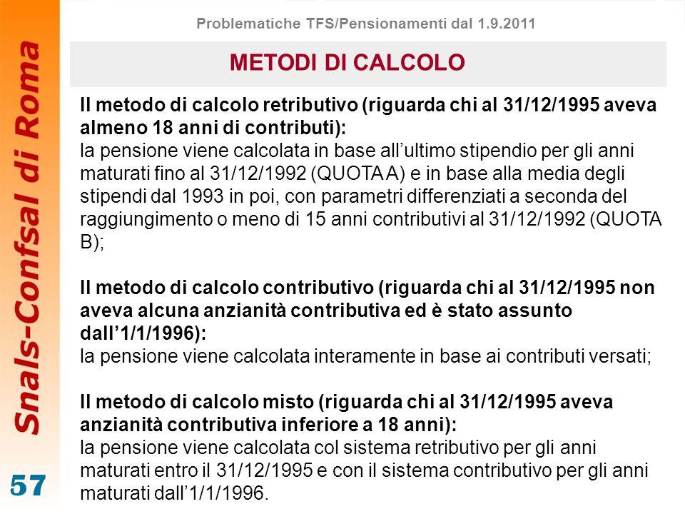 57 Il metodo di calcolo retributivo (riguarda chi al 31/12/1995 aveva almeno 18 anni di contributi): la pensione viene calcolata in base allultimo sti