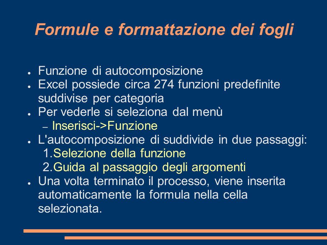 Formule e formattazione dei fogli Funzione di autocomposizione Excel possiede circa 274 funzioni predefinite suddivise per categoria Per vederle si se