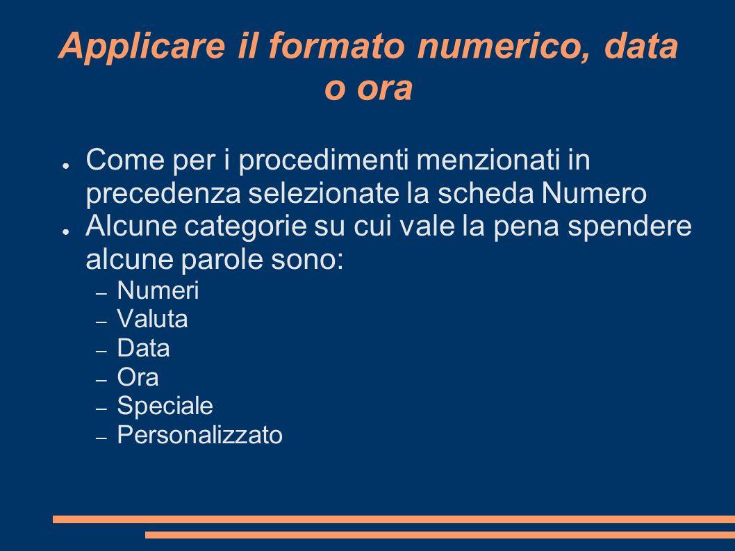Applicare il formato numerico, data o ora Come per i procedimenti menzionati in precedenza selezionate la scheda Numero Alcune categorie su cui vale l