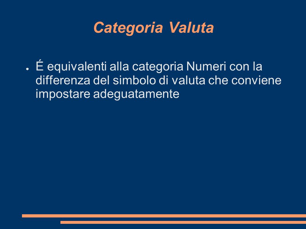Categoria Valuta É equivalenti alla categoria Numeri con la differenza del simbolo di valuta che conviene impostare adeguatamente