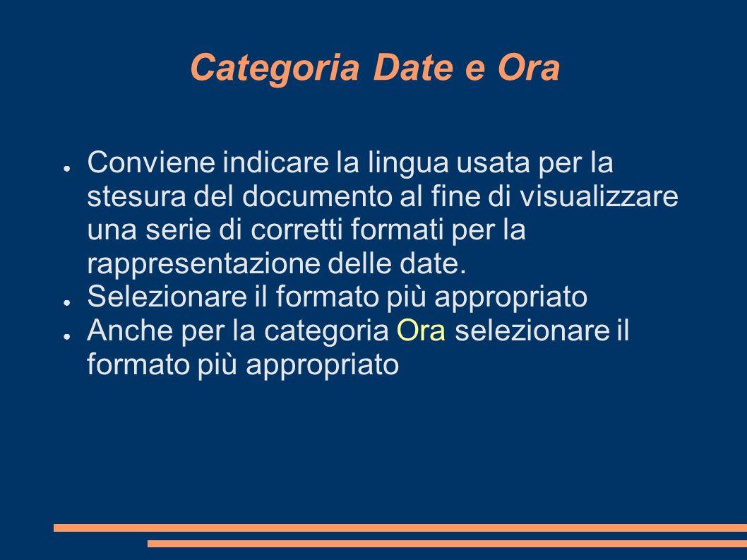 Categoria Date e Ora Conviene indicare la lingua usata per la stesura del documento al fine di visualizzare una serie di corretti formati per la rappr