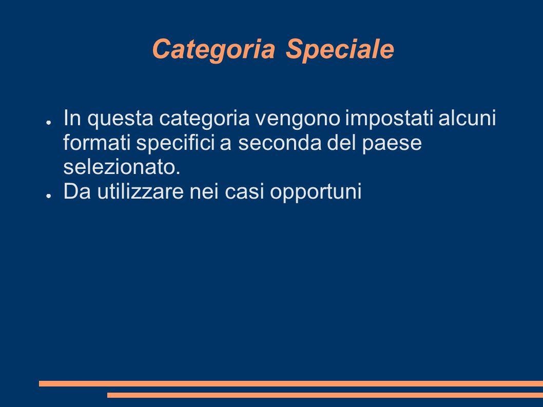 Categoria Speciale In questa categoria vengono impostati alcuni formati specifici a seconda del paese selezionato. Da utilizzare nei casi opportuni