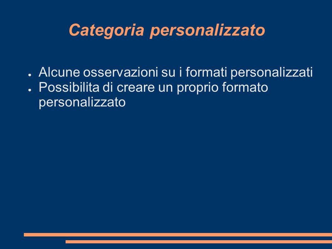 Categoria personalizzato Alcune osservazioni su i formati personalizzati Possibilita di creare un proprio formato personalizzato