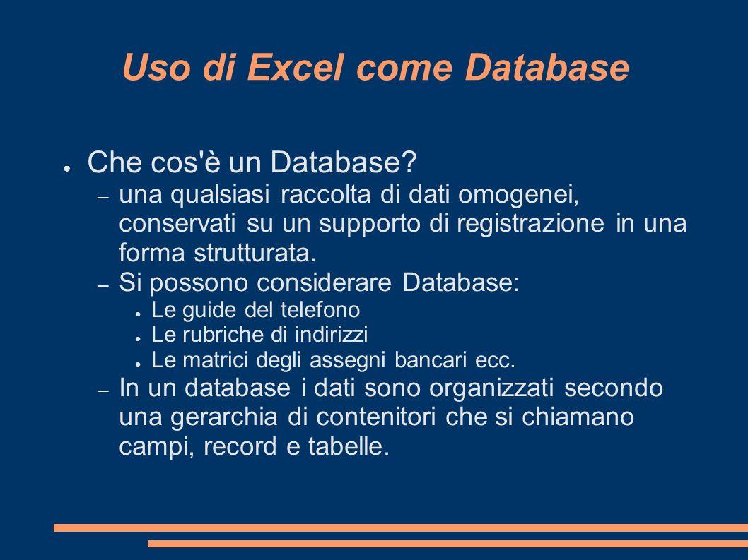 Uso di Excel come Database Che cos'è un Database? – una qualsiasi raccolta di dati omogenei, conservati su un supporto di registrazione in una forma s