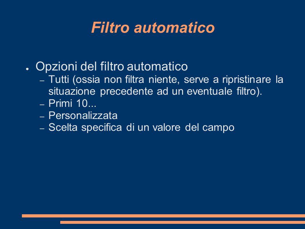 Filtro automatico Opzioni del filtro automatico – Tutti (ossia non filtra niente, serve a ripristinare la situazione precedente ad un eventuale filtro