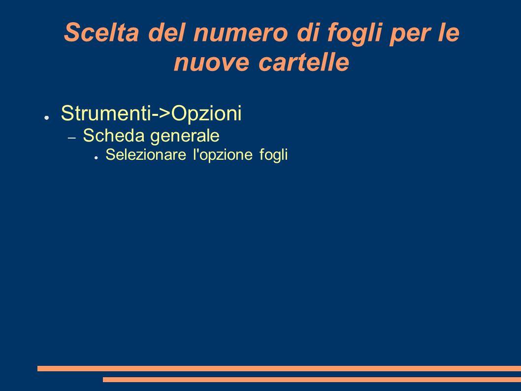 Scelta del numero di fogli per le nuove cartelle Strumenti->Opzioni – Scheda generale Selezionare l'opzione fogli