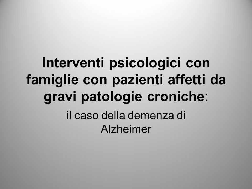 Interventi psicologici con famiglie con pazienti affetti da gravi patologie croniche: il caso della demenza di Alzheimer