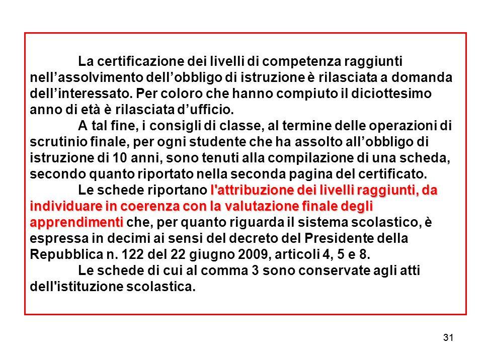 31 l'attribuzione dei livelli raggiunti, da individuare in coerenza con la valutazione finale degli apprendimenti La certificazione dei livelli di com