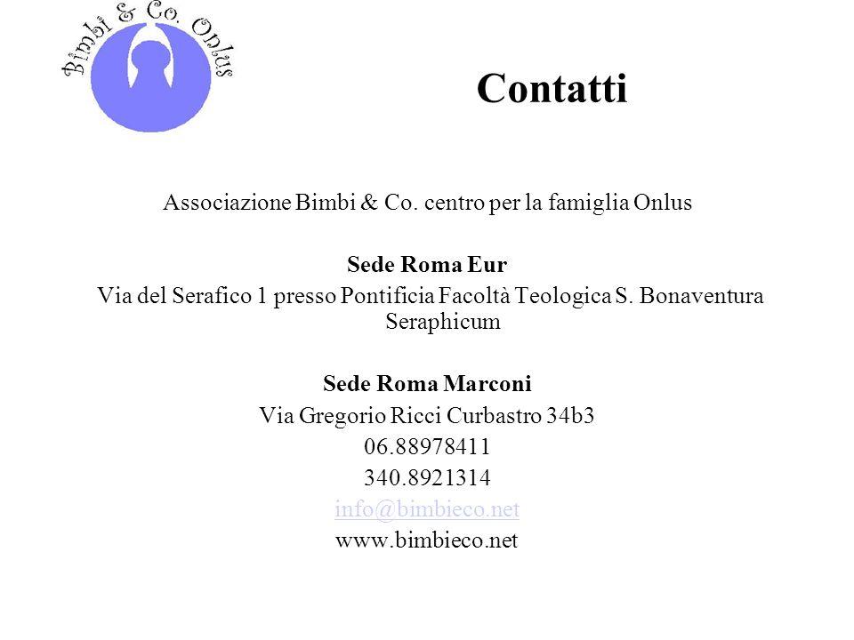 Contatti Associazione Bimbi & Co. centro per la famiglia Onlus Sede Roma Eur Via del Serafico 1 presso Pontificia Facoltà Teologica S. Bonaventura Ser