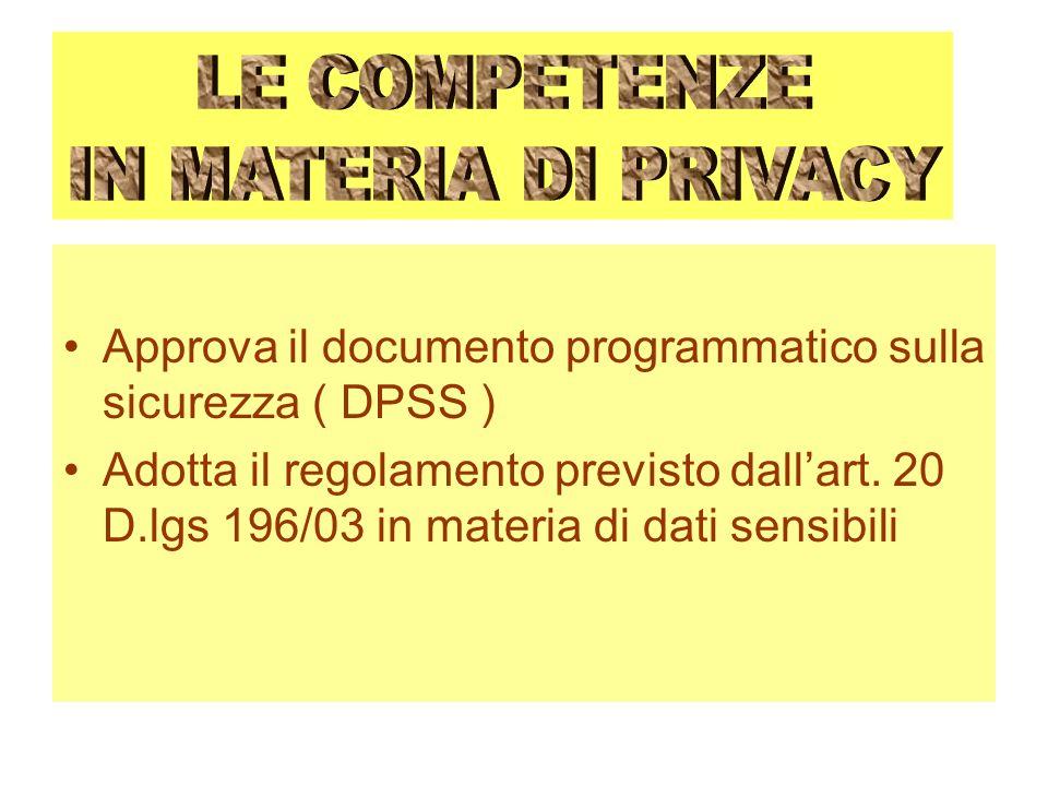 Approva il documento programmatico sulla sicurezza ( DPSS ) Adotta il regolamento previsto dallart. 20 D.lgs 196/03 in materia di dati sensibili