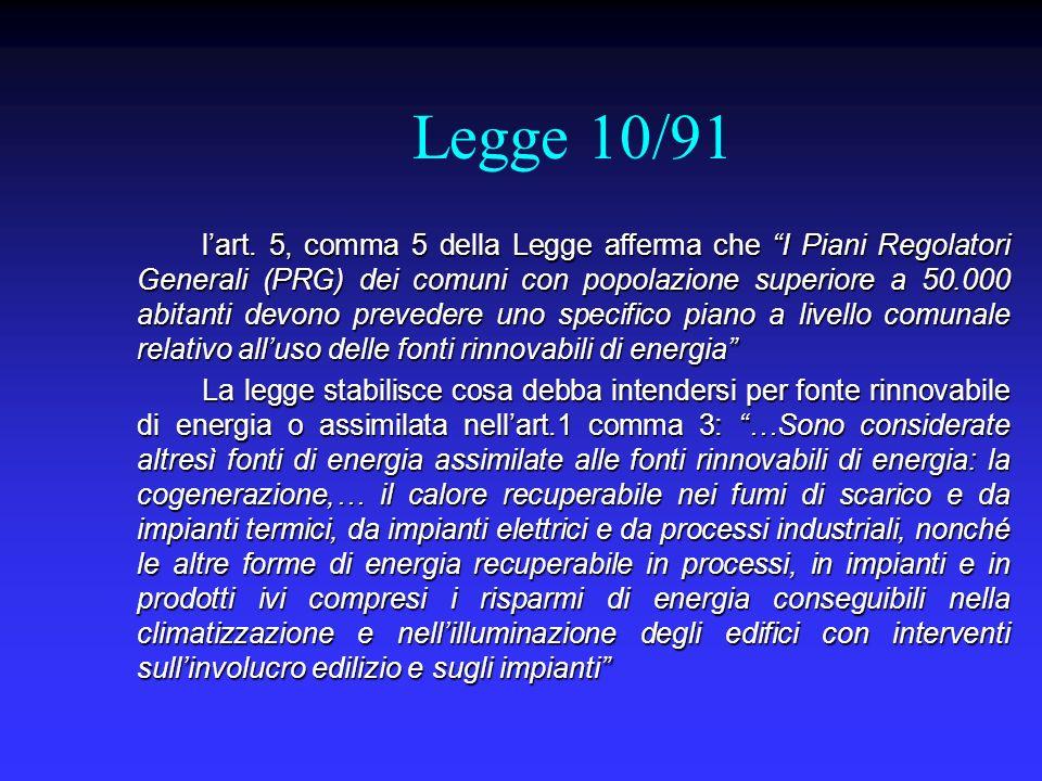 Legge 10/91 lart. 5, comma 5 della Legge afferma che I Piani Regolatori Generali (PRG) dei comuni con popolazione superiore a 50.000 abitanti devono p