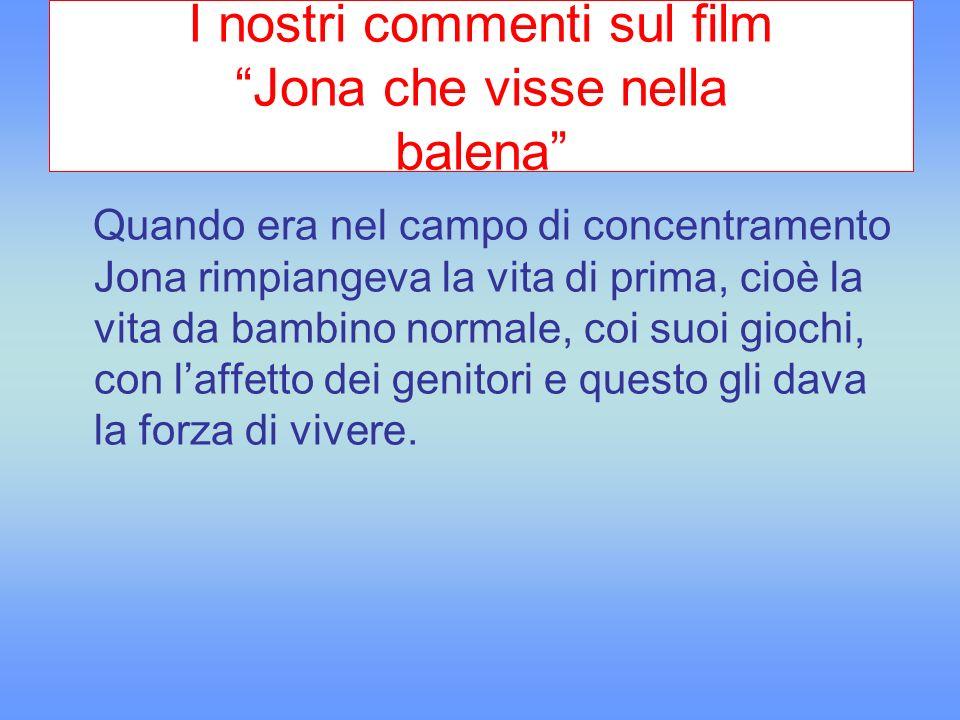 I nostri commenti sul film Jona che visse nella balena Quando era nel campo di concentramento Jona rimpiangeva la vita di prima, cioè la vita da bambi