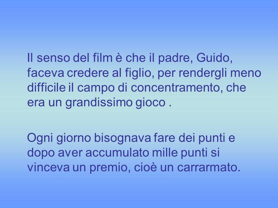 Il senso del film è che il padre, Guido, faceva credere al figlio, per rendergli meno difficile il campo di concentramento, che era un grandissimo gio