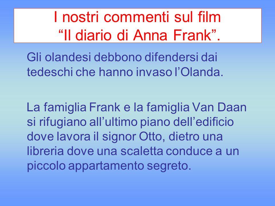 I nostri commenti sul film Il diario di Anna Frank. Gli olandesi debbono difendersi dai tedeschi che hanno invaso lOlanda. La famiglia Frank e la fami