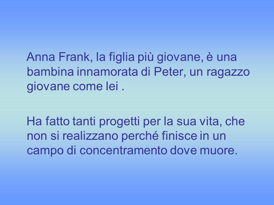 Anna Frank, la figlia più giovane, è una bambina innamorata di Peter, un ragazzo giovane come lei. Ha fatto tanti progetti per la sua vita, che non si