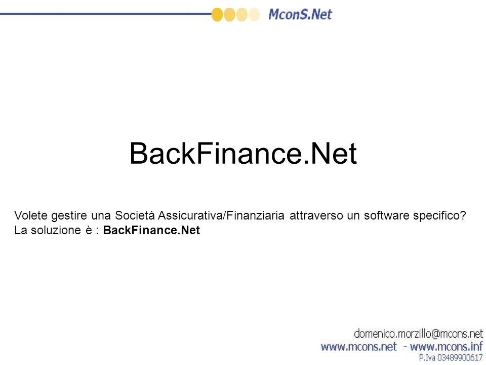 BackFinance.Net Volete gestire una Società Assicurativa/Finanziaria attraverso un software specifico? La soluzione è : BackFinance.Net