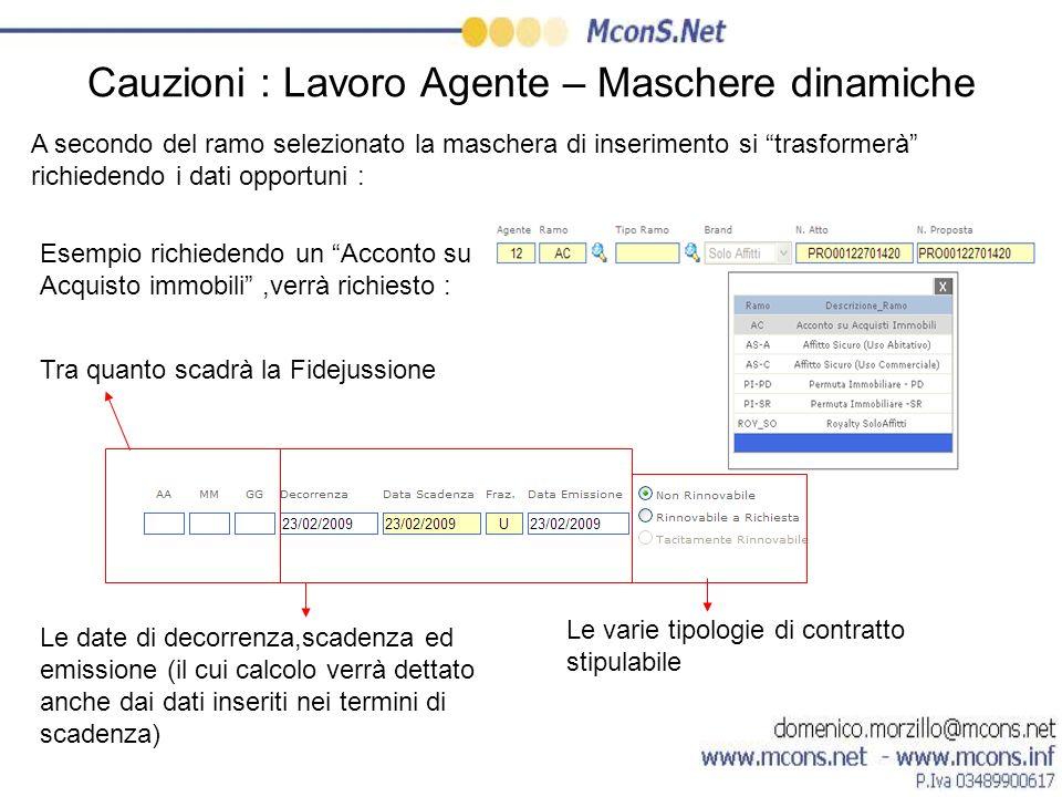 Cauzioni : Lavoro Agente – Maschere dinamiche A secondo del ramo selezionato la maschera di inserimento si trasformerà richiedendo i dati opportuni :
