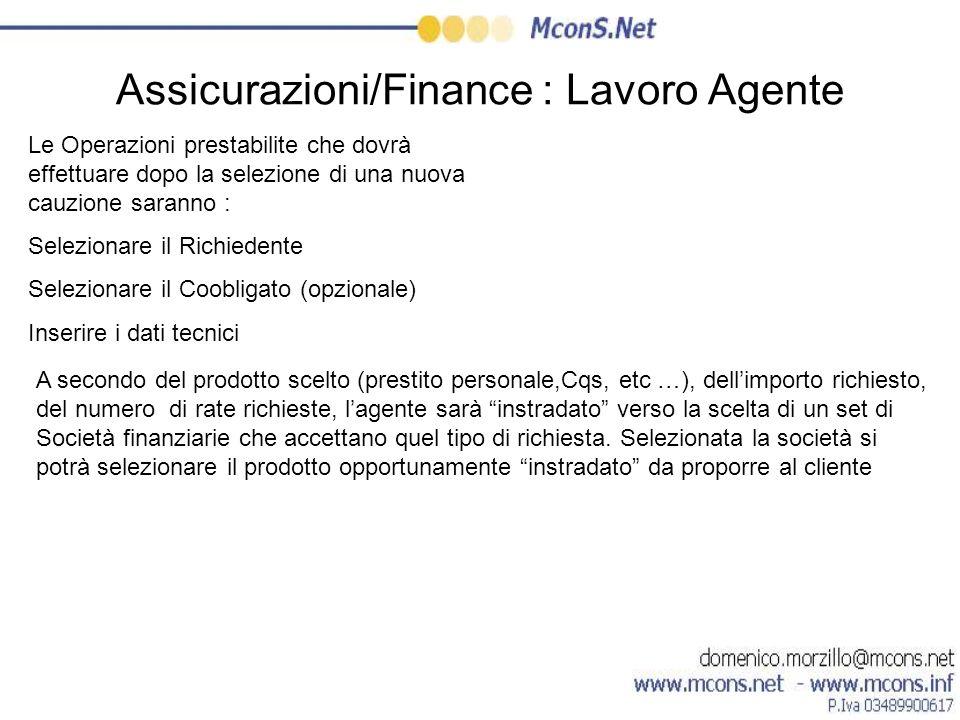 Assicurazioni/Finance : Lavoro Agente Le Operazioni prestabilite che dovrà effettuare dopo la selezione di una nuova cauzione saranno : Selezionare il