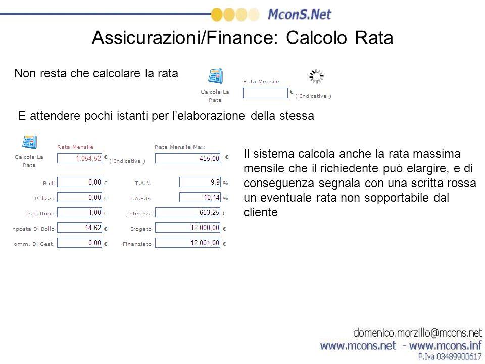 Assicurazioni/Finance: Calcolo Rata Non resta che calcolare la rata E attendere pochi istanti per lelaborazione della stessa Il sistema calcola anche