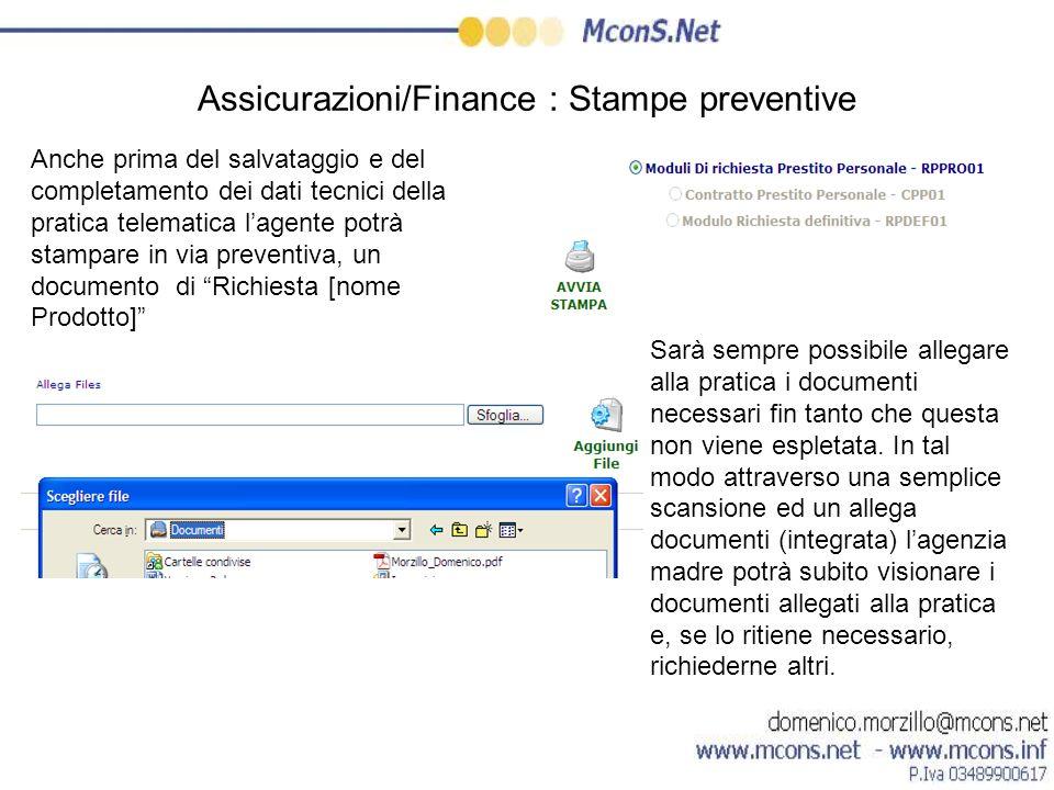 Assicurazioni/Finance : Stampe preventive Anche prima del salvataggio e del completamento dei dati tecnici della pratica telematica lagente potrà stam