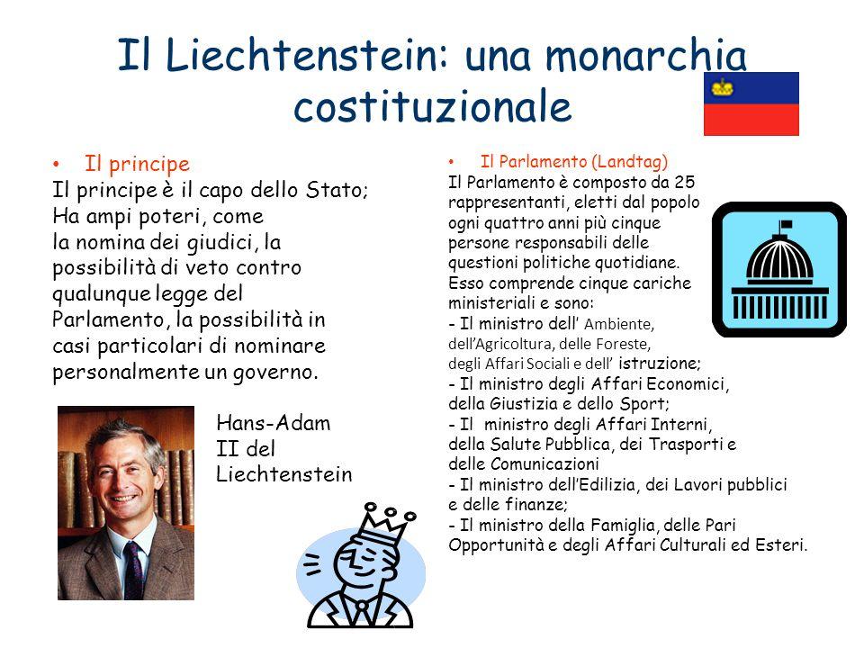 Il Liechtenstein: una monarchia costituzionale Il principe Il principe è il capo dello Stato; Ha ampi poteri, come la nomina dei giudici, la possibili