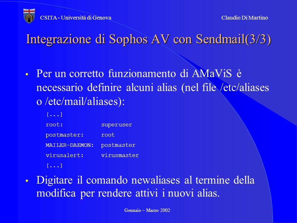 Gennaio – Marzo 2002 CSITA - Università di GenovaClaudio Di Martino Integrazione di Sophos AV con Sendmail(3/3) Per un corretto funzionamento di AMaVi