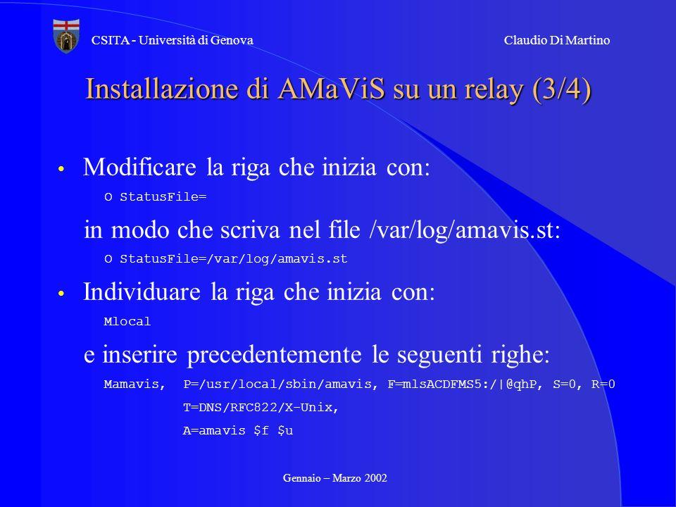 Gennaio – Marzo 2002 CSITA - Università di GenovaClaudio Di Martino Installazione di AMaViS su un relay (3/4) Modificare la riga che inizia con: O Sta