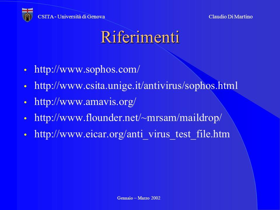 Gennaio – Marzo 2002 CSITA - Università di GenovaClaudio Di Martino Riferimenti http://www.sophos.com/ http://www.csita.unige.it/antivirus/sophos.html