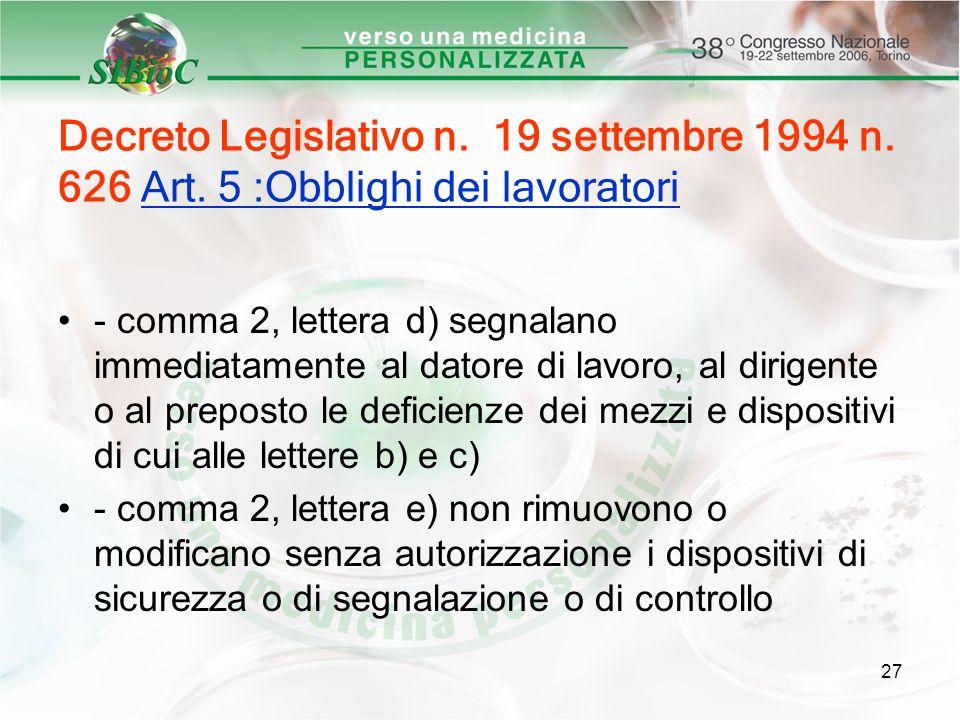 27 Decreto Legislativo n. 19 settembre 1994 n. 626 Art. 5 :Obblighi dei lavoratori - comma 2, lettera d) segnalano immediatamente al datore di lavoro,
