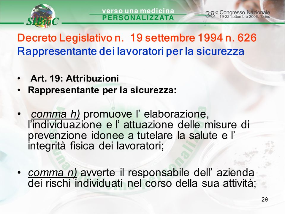29 Decreto Legislativo n. 19 settembre 1994 n. 626 Rappresentante dei lavoratori per la sicurezza Art. 19: Attribuzioni Rappresentante per la sicurezz