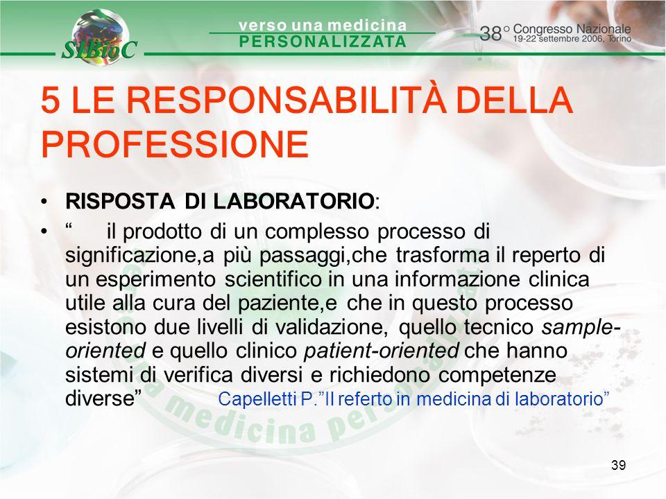 39 5 LE RESPONSABILITÀ DELLA PROFESSIONE RISPOSTA DI LABORATORIO: il prodotto di un complesso processo di significazione,a più passaggi,che trasforma