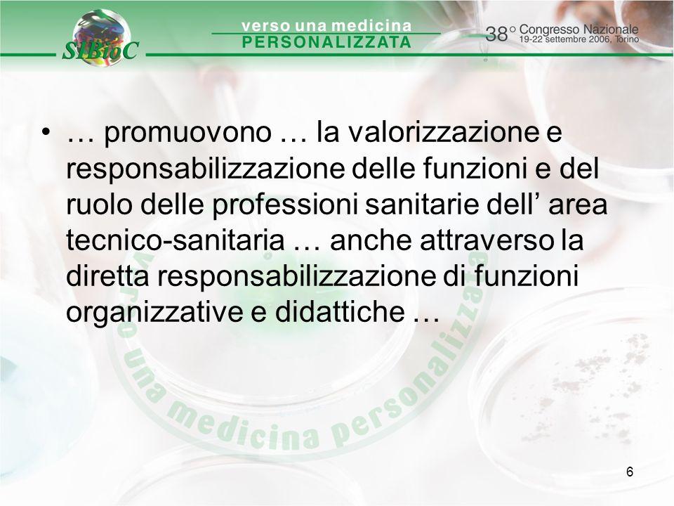 6 … promuovono … la valorizzazione e responsabilizzazione delle funzioni e del ruolo delle professioni sanitarie dell area tecnico-sanitaria … anche a