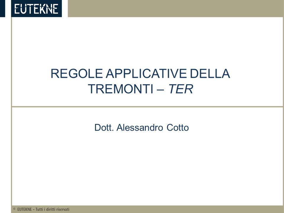 REGOLE APPLICATIVE DELLA TREMONTI – TER Dott. Alessandro Cotto