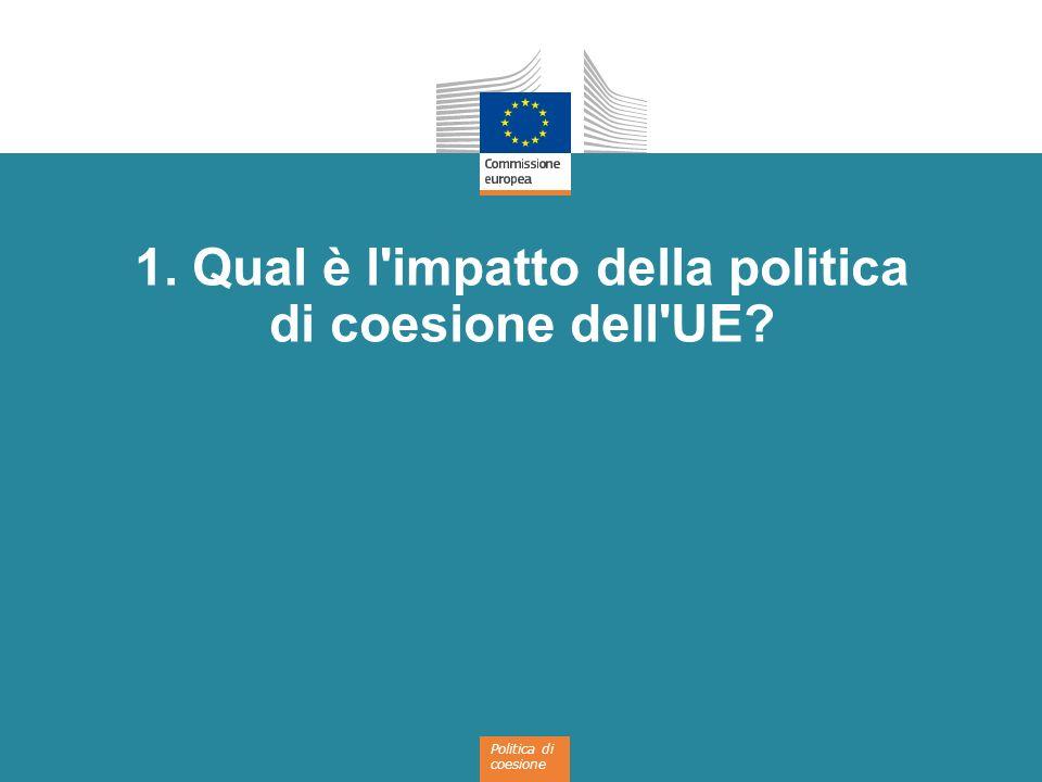 Politica di coesione 1. Qual è l'impatto della politica di coesione dell'UE?