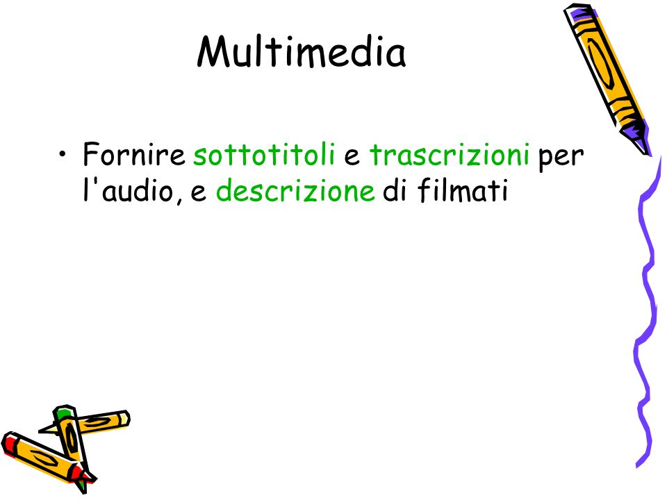 Multimedia Fornire sottotitoli e trascrizioni per l'audio, e descrizione di filmati