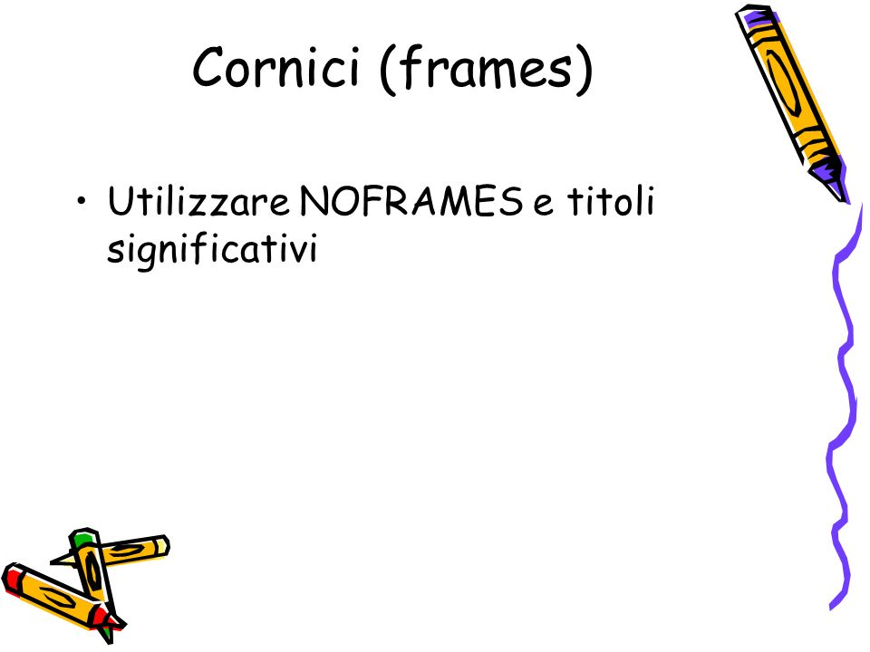 Cornici (frames) Utilizzare NOFRAMES e titoli significativi