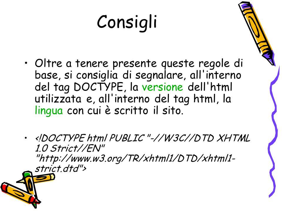 Consigli Oltre a tenere presente queste regole di base, si consiglia di segnalare, all'interno del tag DOCTYPE, la versione dell'html utilizzata e, al
