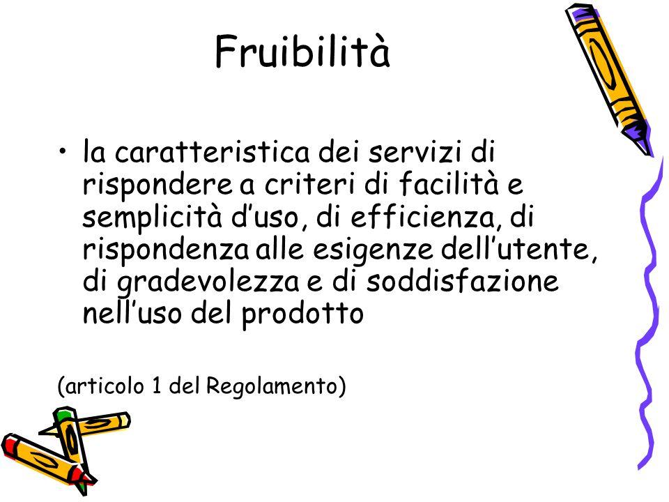 Fruibilità la caratteristica dei servizi di rispondere a criteri di facilità e semplicità duso, di efficienza, di rispondenza alle esigenze dellutente
