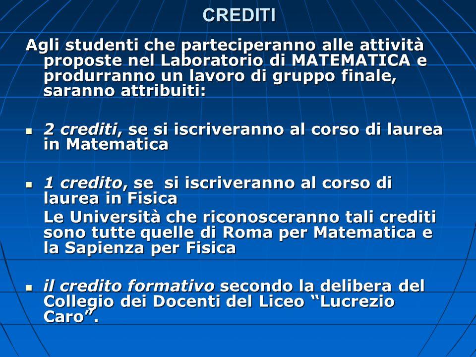 CREDITI Agli studenti che parteciperanno alle attività proposte nel Laboratorio di MATEMATICA e produrranno un lavoro di gruppo finale, saranno attrib