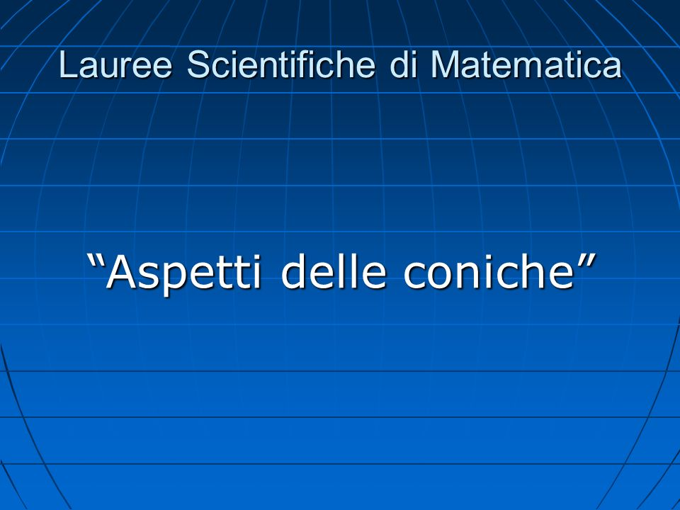 Lauree Scientifiche di Matematica Aspetti delle coniche