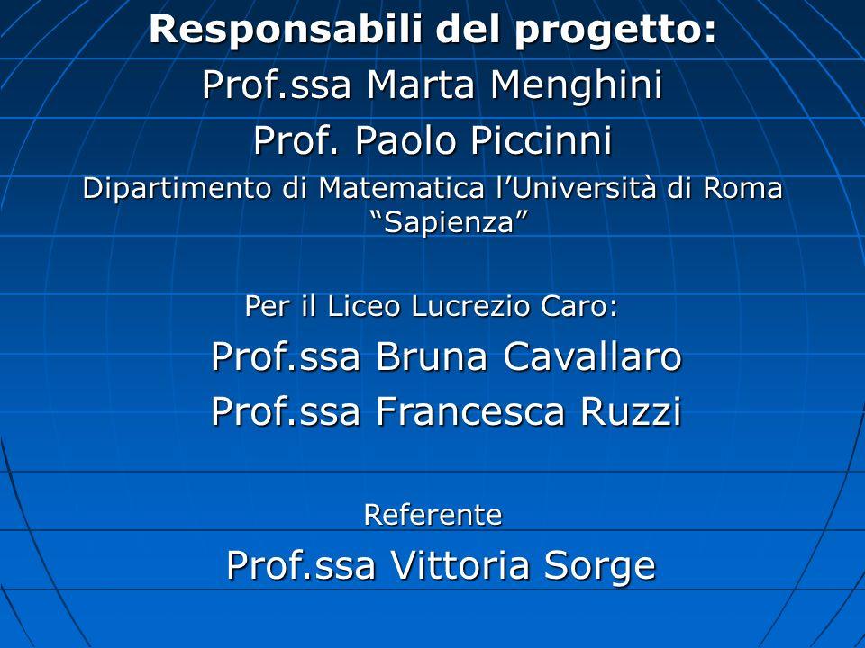 Responsabili del progetto: Prof.ssa Marta Menghini Prof. Paolo Piccinni Dipartimento di Matematica lUniversità di Roma Sapienza Per il Liceo Lucrezio