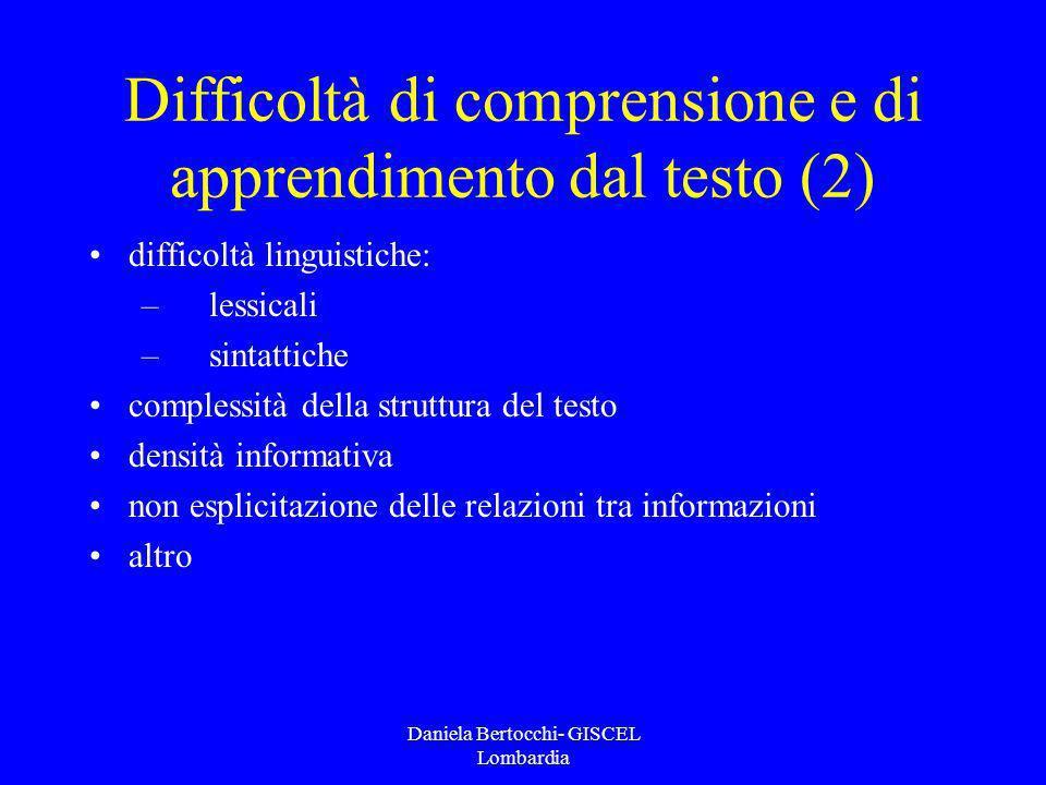 Daniela Bertocchi- GISCEL Lombardia Difficoltà di comprensione e di apprendimento dal testo (2) difficoltà linguistiche: – lessicali – sintattiche com