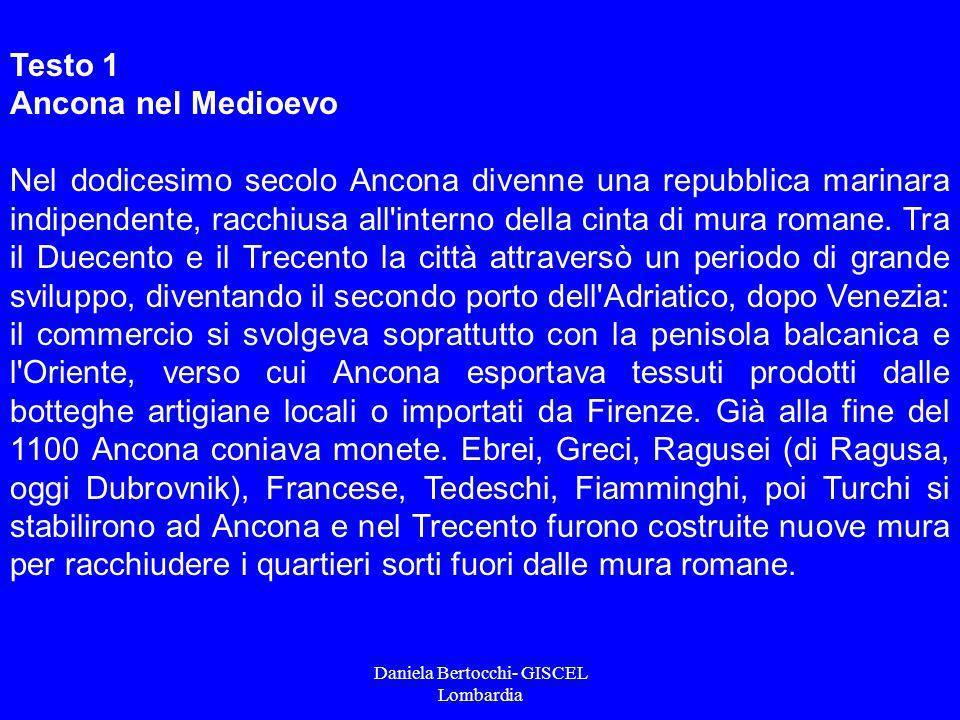 Daniela Bertocchi- GISCEL Lombardia Testo 1 Ancona nel Medioevo Nel dodicesimo secolo Ancona divenne una repubblica marinara indipendente, racchiusa a