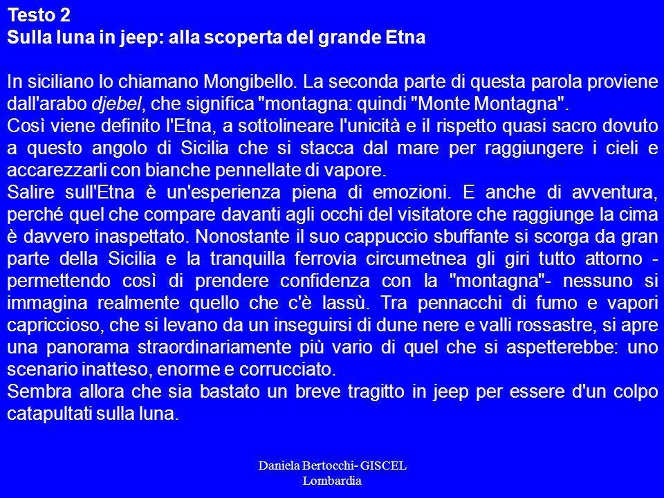 Daniela Bertocchi- GISCEL Lombardia Testo 2 Sulla luna in jeep: alla scoperta del grande Etna In siciliano lo chiamano Mongibello. La seconda parte di